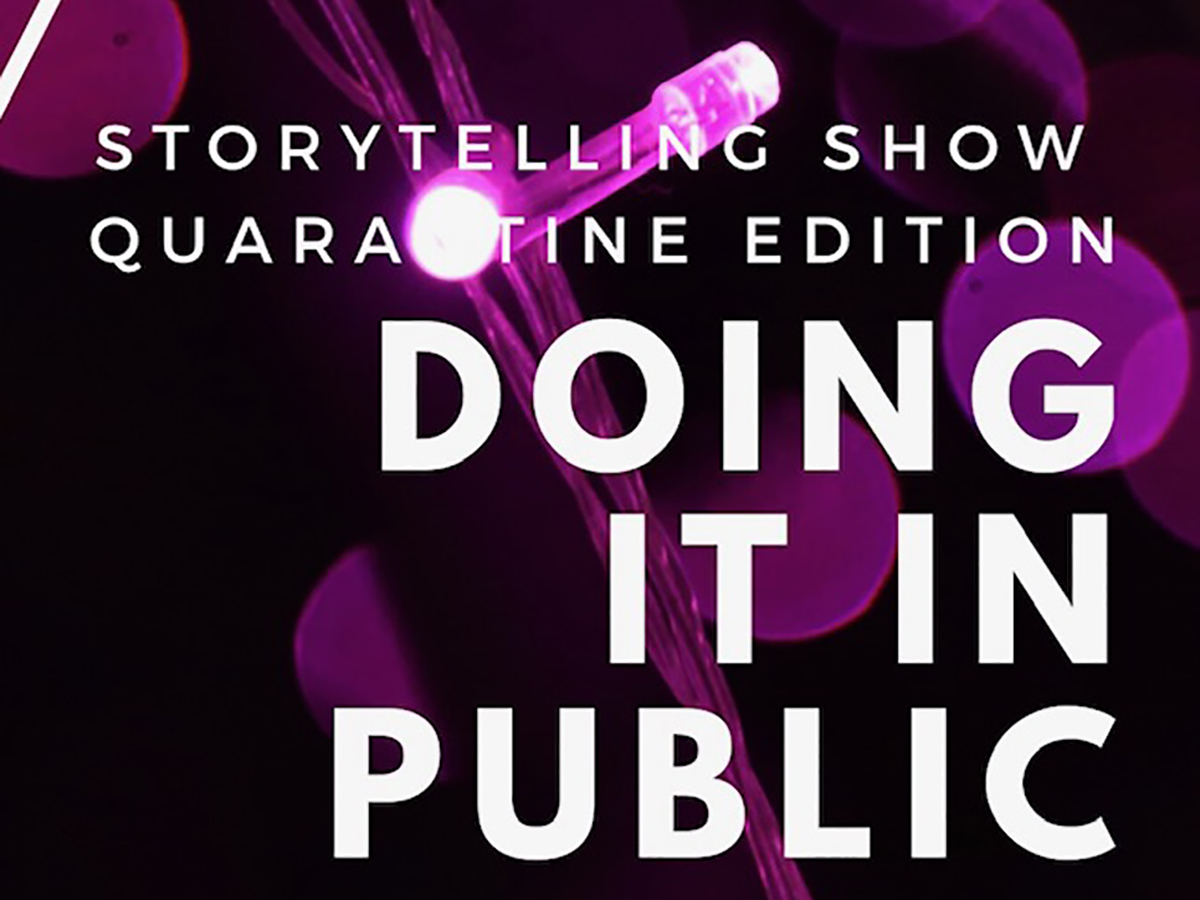 Text box: Storytelling Show Quarantine Edition Doing It In Public